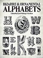 Bizarre & Ornamental Alphabets by Carol…