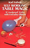 Fulves, Karl: Self-Working Table Magic: Ninety-Seven Foolproof Tricks With Everyday Objects