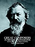 Camner, James: Great Composers in Historic Photographs: 244 Portraits from the 1860's to the 1960's