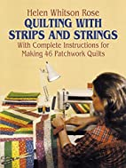 Quilting with Strips and Strings by H. W.…