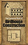 Campbell, Scott D.: The Complete Book of Birdhouse Construction for Woodworkers