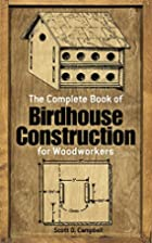The Complete Book of Birdhouse Construction…