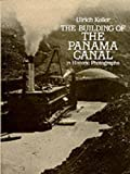 Keller, Ulrich: The Building of the Panama Canal in Historic Photographs