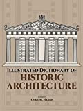 Harris, Cyril: Illustrated Dictionary of Historic Architecture
