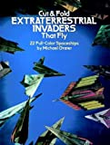 Grater, Michael: Cut and Fold Extraterrestrial Invaders That Fly