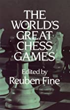 The World's Great Chess Games by Reuben Fine