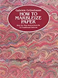 Grunebaum, Gabriele: How to Marbleize Paper: Step-By-Step Instructions for 12 Traditional Patterns