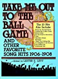 Levy, Lester: Take Me Out to the Ball Game and Other Favorite Song Hits, 1906-1908