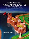 Smith, A. G.: Cut & Assemble a Medieval Castle:  A Full-Color Model of Caernarvon Castle in Wales