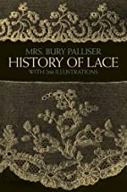 History of Lace by Bury Palliser