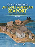Smith, A. G.: Cut and Assemble an Early American Seaport: 11 Easy-To-Make Full-Color Buildings in H-O Scale
