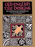 Grafton, Carol Belanger: Old English Tile Designs for Artists and Craftspeople (Dover Pictorial Archives)