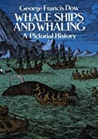 Whale Ships and Whaling: A Pictorial History…