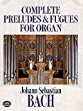 Johann Sebastian Bach: Johann Sebastian Bach: Complete Preludes and Fugues for Organ (Dover Music for Organ)