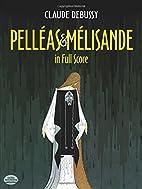 Pelleas et Melisande [full score] by Claude…