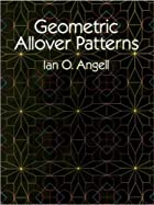 Geometric Allover Patterns by Ian O. Angell