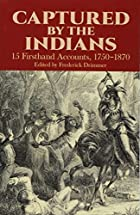 Captured by the Indians: 15 Firsthand…