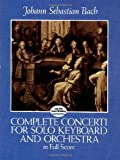 Bach, Johann Sebastian: Complete Concerti for Solo Keyboard and Orchestra in Full Score (Dover Music Scores)