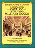 Schuyler: Illustrated Catalog of Civil War Military Goods: Union Weapons, Insignia, Uniform Accessories and Other Equipment