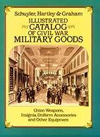 Illustrated Catalog of Civil War Military…