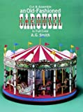 Smith, A. G.: Cut & Assemble an Old-Fashioned Carousel in Full Color (Models & Toys)