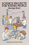 Barr, George: Science Projects for Young People (Dover Children's Science Books)