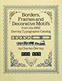 Derriey, Charles: Borders, Frames and Decorative Motifs from the 1862 Derriey Typographic Catalog