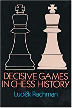 Decisive Games in Chess History by Ludek…