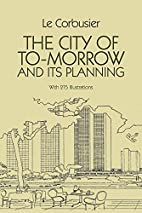 The City of To-morrow and Its Planning by Le…