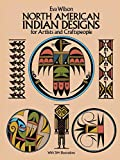 Wilson, Eva: North American Indian Designs for Artists and Craftspeople
