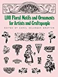 Grafton, Carol Belanger: 1001 Floral Motifs and Ornaments for Artists and Craftspeople (Dover Pictorial Archive)