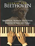 Beethoven, Ludwig Van: Bagatelles, Rondos and Other Shorter Works for Piano