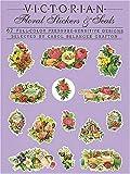 Grafton, Carol Belanger: Victorian Floral Stickers and Seals: 62 Full-Color Pressure-Sensitive Designs