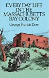Dow, George: Every Day Life in the Massachusetts Bay Colony