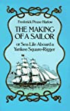 Harlow, Frederick P.: The Making of a Sailor/or Sea Life Aboard a Yankee Square-Rigger