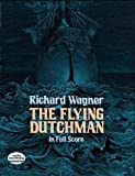 Wagner, Richard: The Flying Dutchman in Full Score