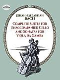 Bach, Johann Sebastian: Complete Suites for Unaccompanied Cello and Sonatas for Viola Da Gamba (Dover Chamber Music Scores)