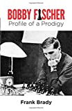 Brady, Frank: Bobby Fischer: Profile of a Prodigy
