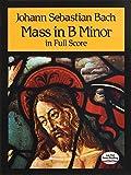 Bach, Johann Sebastian: Mass in B Minor in Full Score (Dover Music Scores)