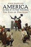 Bakeless, John: America As Seen by Its First Explorers: The Eyes of Discovery