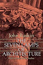 The Seven Lamps of Architecture by John…