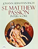 Bach, Johann S.: St. Matthew Passion in Full Score