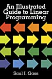 Gass, Saul I.: An Illustrated Guide to Linear Programming