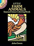 John Green: Little Farm Animals Stained Glass Coloring Book (Dover Stained Glass Coloring Book)