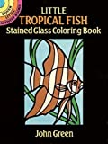 Green, John: Little Tropical Fish Stained Glass Coloring Book (Dover Stained Glass Coloring Book)