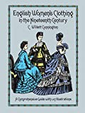 Cunnington, C. Willett: English Women's Clothing in the Nineteenth-Century: A Comprehensive Guide With 1,117 Illustrations