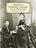 Dalrymple, Priscilla Harris: American Victorian Costume in Early Photographs