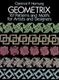 Hornung, Clarence P.: Geometrix: 161 Patterns and Motifs for Artists and Designers