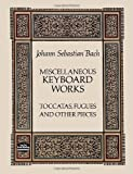 Bach, Johann Sebastian: Miscellaneous Keyboard Works: Toccatas, Fugues and Other Pieces