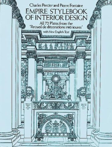 empire-styl-of-interior-design-all-72-plates-from-the-recueil-de-dcorations-intrieures-with-new-english-text-dover-books-on-architecture